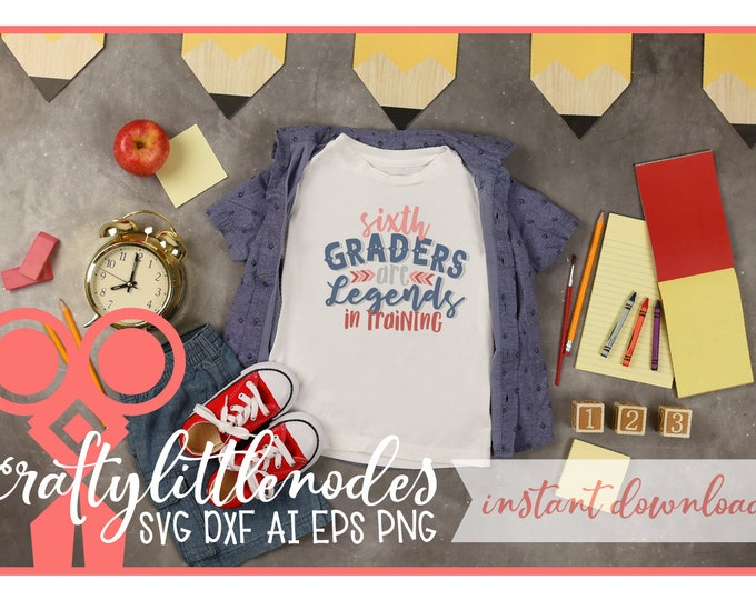 Back to School, Sixth Grade, 6th Grade, Svg, DXF, Student, First Day of school, shirt design, PNG, Legends, Boy, Cutting, Cricut, Silhouette