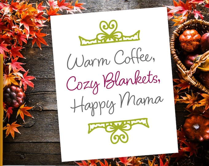Warm Coffee, Cozy Blankets, Happy Mama SVG Cutting File Cricut Silhouette Fall Sign Autumn Quote Word art Vector DXF Ai Eps PNG Instant