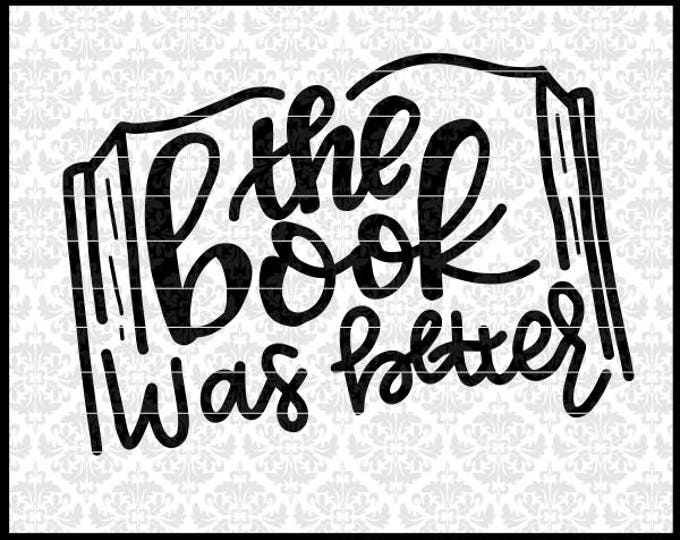 The Book Was Better Svg, Hand Lettered Svg, Reading Nook svg, Book Nerd Svg, Library svg, librarian svg, Cricut, Silhouette, Cut Files