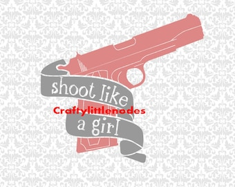 Shoot Like A Girl, Svg, Gun svg, Girl Shooter svg, Southern Svg, Pistol Svg, Gun svg files, Handgun svg, girl with gun, Cricut, Silhouette