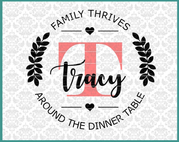 Family Thrives Around The Dinner Table, Family Name Frame Svg, Monogram svg, Family Monogram svg, Kitchen Svg, Dinning Room svg, Cut Files