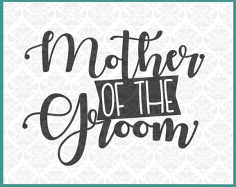 CLN0229 Mother Of The Groom Bridal Party Shower Wedding Mom gift SVG DXF Ai Eps PNG Vector Instant Download Commercial Use Cricut Silhouette