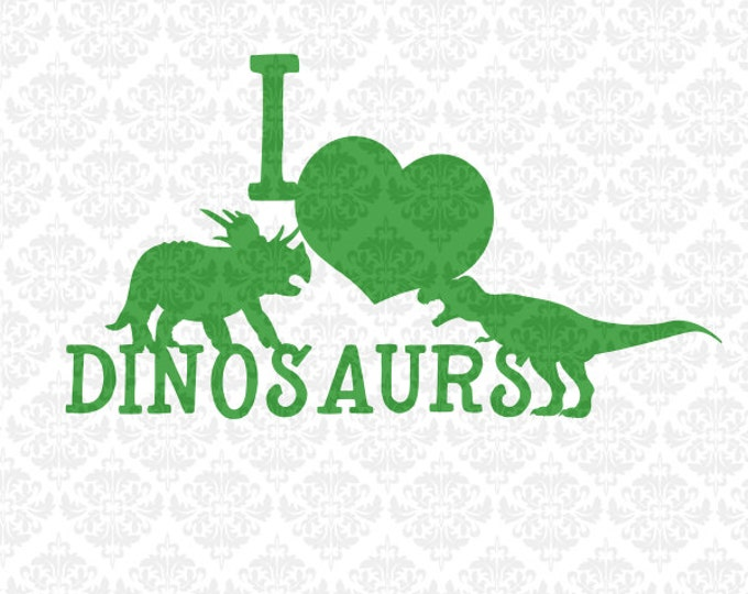 I love dinosaurs Tyrannasaurus Trex Triceratops  SVG DXF STUDIO ai eps png scalable vector instant download commercial use cutting file