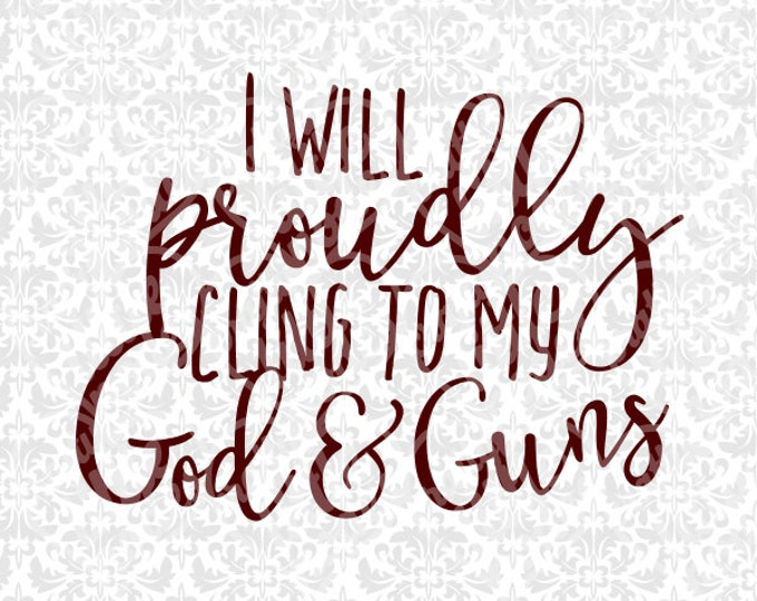 Proudly Cling to God & Guns Clinging Gun Lover Hunting SVG STUDIO Ai EPS Vector Instant Download Commercial Cutting File Cricut Silhouette
