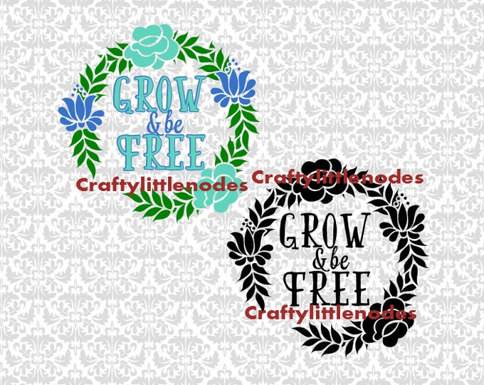 Grow & Be Free Flower Wreath Summer Gardening SVG file Ai EPS   Commercial Use INstant Download Cutting File cricut explore silhouette