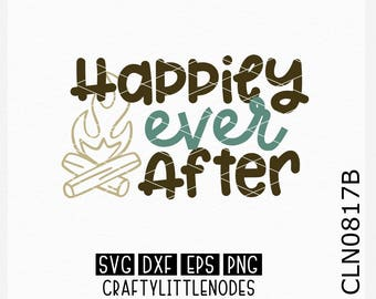 Happily Ever After, Campfire svg, Camping Svg, Travel Svg, Tent Svg, Camper Svg, Mountains svg, Outdoors svg, Camping Shirt svg, Cricut