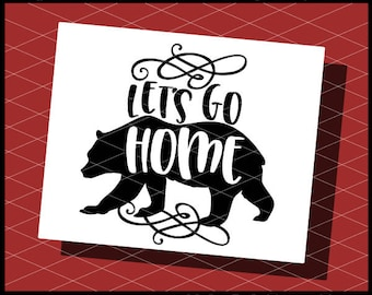 CLN0797 Let's Go Home Bear Funny Shirt Quote Decor SVG DXF Ai Eps PNG Vector Instant Download Commercial Cut File Cricut Silhouette