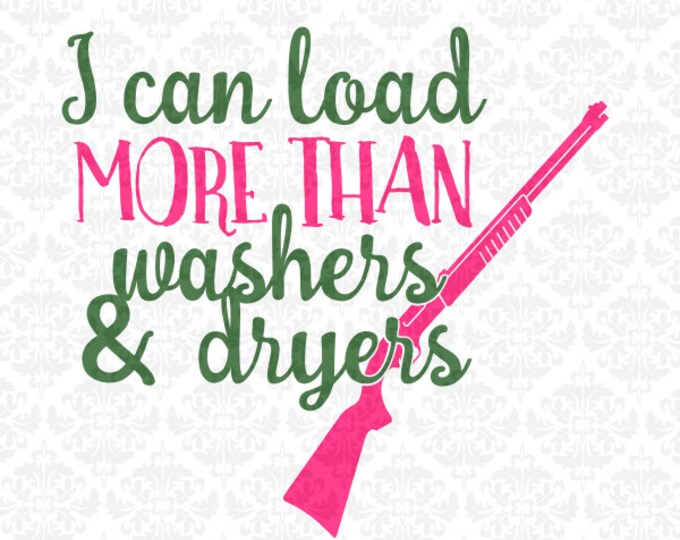 I Can Load More Than Washers & Dryers Shotgun Gun Monogram SVG file Ai EPS Vector Instant Download Commercial Use Cricut Silhouette
