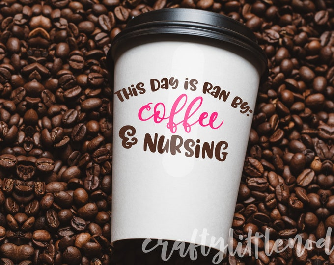 Coffee, SVG, Nursing, Nurse, CNA, LPN, Silly, Funny, Sarcasm, Coffee Cup, Dxf, Eps, Png, Cutting File, Commercial Use, Cricut, Silhouette