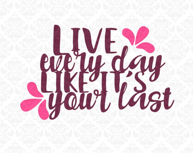 Live Every Day Like It's Your Last Quote Saying SVG DXF Ai EPs PNG Scalable Vector Instant Download commercial cut file Cricut Silhouette