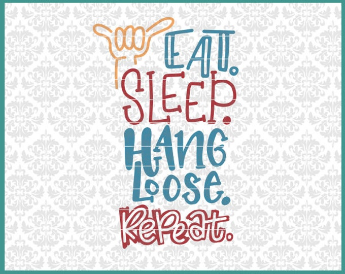 CLN0574 Eat Sleep Hang Loose Repeat Surfer Californian SVG DXF Ai Eps PNG Vector Instant Download Commercial Use Cut Files Cricut Silhouette
