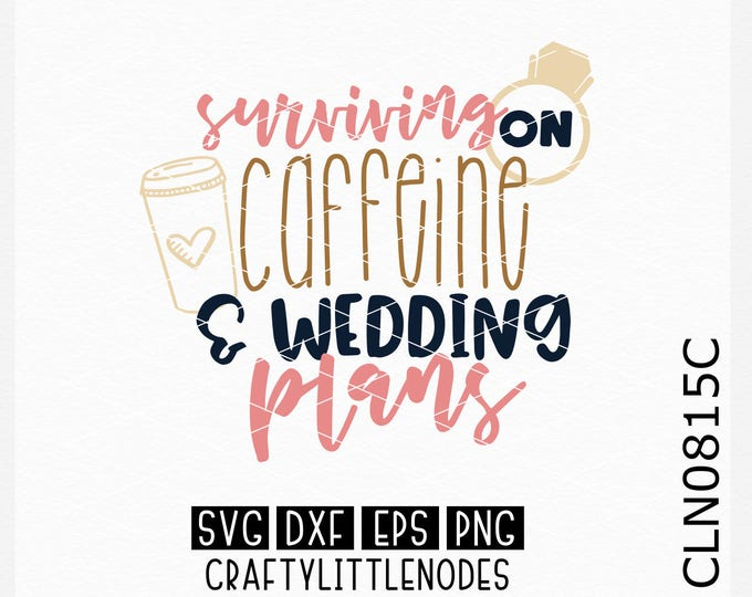 Surviving On Caffeine Svg, Wedding Planning, Bride Shirt Svg, Fiance Shirt Svg, Wedding Day Shirt Svg, Wedding Svg, Bridesmaid Svg, Cricut