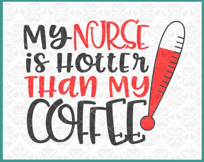 CLN0407 My Nurse Is Hotter Than My Coffee Nursing Husband SVG DXF Ai Eps PNG Vector Instant Download Commercial Cut File Cricut Silhouette