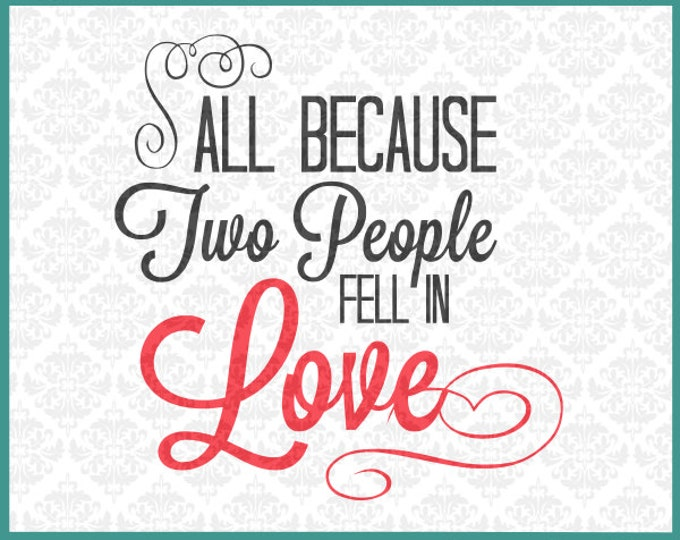 CLN0184 All Because Two People Fell In Love Valentines SVG DXF Ai EPs PNG Vector Instant Download Commercial Cut File Cricut Silhouette