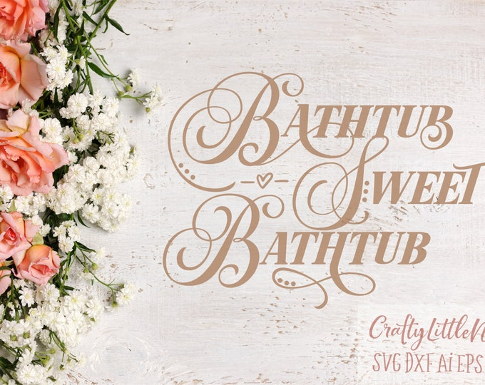 Bathtub Sweet Bathtub, Bathroom, Svg, Sign, Design, Calligraphy, Cutting File, Cricut, Silhouette, Commercial Use, Decor, Home, Room, PNG