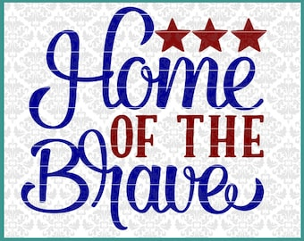 CLN0477 Home Of The Brave Independence Day 4th Of July Fourth SVG DXF Ai Eps PNG Instant Download Commercial Cut FIle Cricut Silhouette