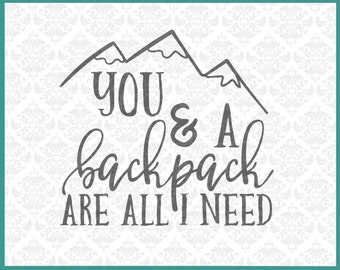 CLN0189 You & A Backpack are all I need Mountain Camping SVG DXF Ai Eps PNG Vector Instant Download Commercial Cut File Cricut Silhouette