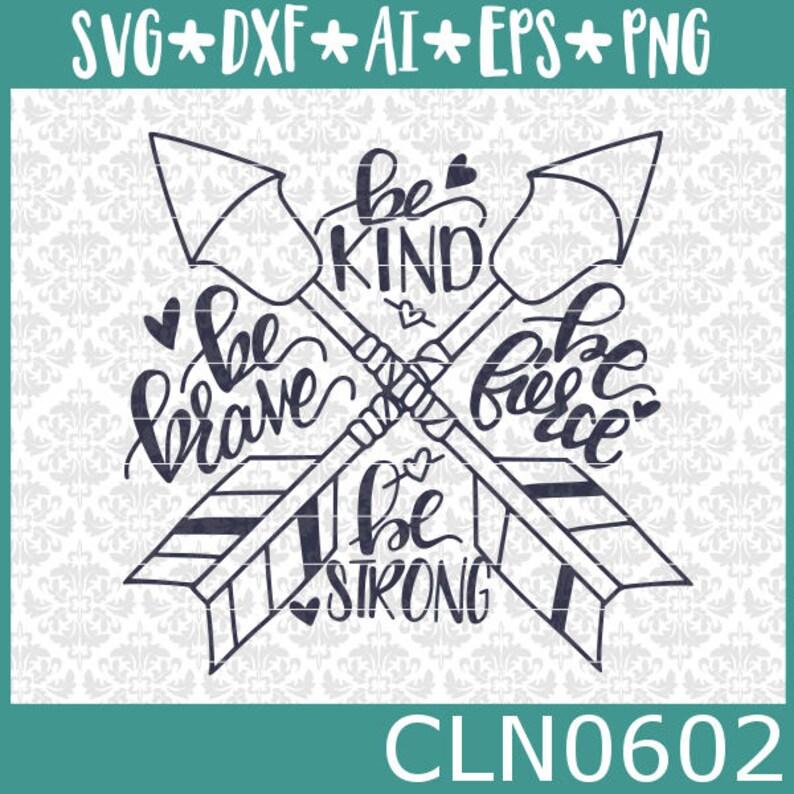 Be Brave svg Be Kind svg Be Fierce svg Be Strong svg Hand image 0