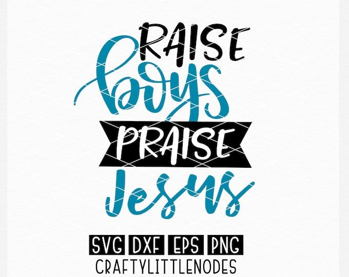 Raise Boys, Mom of boys, mother, mother's day, SVG, Cutting File, Shirt Design, Christian, Christian Mom, Christian Mother, Praise, Worship