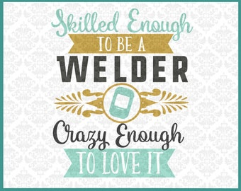 CLN0205 Skilled Enough To Be Welder Crazy Enough To Love It SVG DXF Ai Eps PNG Vector Instant Download Commercial Cut File Cricut Silhouette