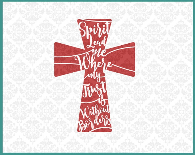 CLN0146 Spirit Lead Me Where My Trust Without Borders Cross SVG DXF Ai Eps PNG Vector Instant Download Commercial Cut File Cricut Silhouette