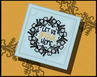 CLN0742 Let's Gather Here Hand Lettered Thanksgiving Wreath SVG DXF Ai Eps PNG Vector Instant Download Commercial Cut File Cricut Silhouette