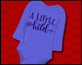 CLN0736 A Little Wild Hand Lettered Child Kid Infant Arrow SVG DXF Ai Eps PNG Vector Instant Download Commercial Cut File Cricut Silhouette