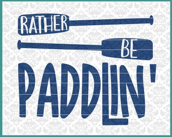 CLN0645 Rather Be Paddlin Canoe Kayak Adventure Travel Camp SVG DXF Ai Eps PNG Vector Instant Download COmmercial Cut File Cricut SIlhouette