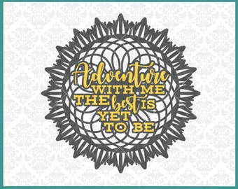 CLN0278 Mandala Adventure With Me The Best Is Yet To Be SVG DXF Ai Eps PNG Vector Instant Download Commercial Cut File Cricut Silhouette