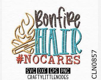 Bonfire Hair, Dont Care, No Cares, Camping, Camp Out, Campfire, SVG, DXF, Ai, Eps, Png, Camping shirt, bonfire shirt, Cricut, Silhouette