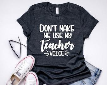 b117b6b9f Teacher Shirts | Don't Make Me Use My Teacher Voice | Teacher | Teacher  Appreciation | Teacher Gifts | Teacher To Be Shirts | Teacher Tshirt
