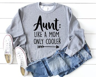 Aunt Sweat Shirt Aunt Sweatshirt Aunt Shirt Aunt Sweater Best Aunt Ever   Aunt Gifts Aunt like a Mom only Cooler Aunt Gift