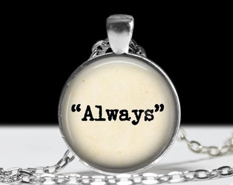 Always, Always necklace, Quote Necklace, Sayings Necklace, Gift for Her, Always Jewelry, Book Lovers Gift