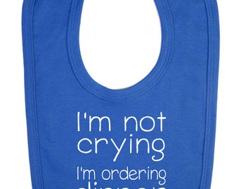 "Baby bib ""I'm not crying ... I'm ordering dinner""  Hungry baby / Greedy baby -  Baby Bib / Funny Bib"