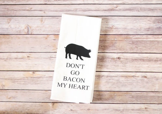 Funny Song Lyric Tea Towel - Flour Sack Towel - Don't Go Bacon My Heart