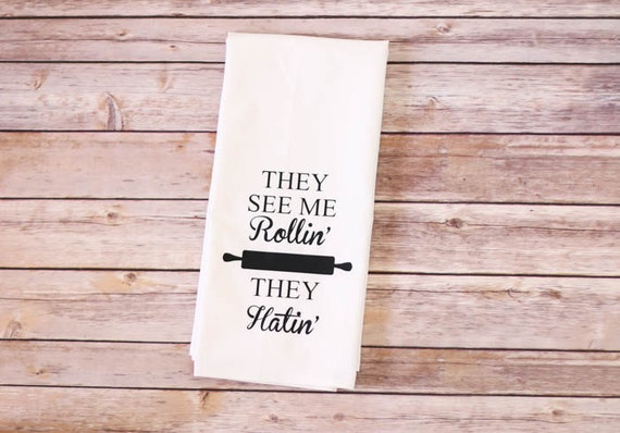 Funny Song Lyric Tea Towel - ORIGINAL! - Flour Sack - They See Me Rollin'