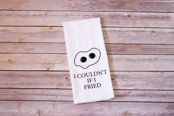 Funny Song Lyric Tea Towel, Flour Sack Towel - I Couldn't If I Fried, Bridal Shower, Mother's Day, Gift for him, gift for her, teacher gift