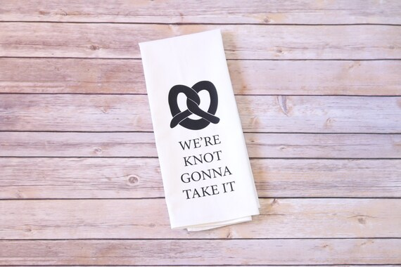 Funny Song Lyric Tea Towel, Flour Sack Towel - We're Knot Gonna Take It