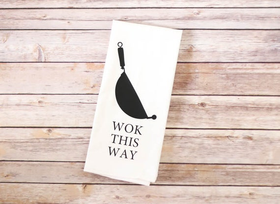 Funny Song Lyric Tea Towel, Flour Sack Towel - Wok This Way