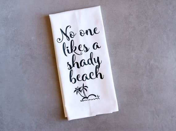 Funny Song Lyric Tea Towel - Flour Sack Towel - Shady Beach
