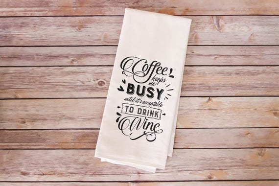 Flour Sack Towel - Kitchen Tea Towel - Coffee Keeps Me Busy