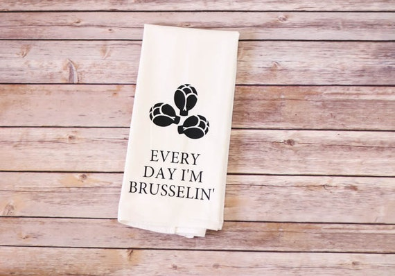 Funny Song Lyric Tea Towel - 100% Cotton Flour Sack Towel - Every Day I'm Brusselin'