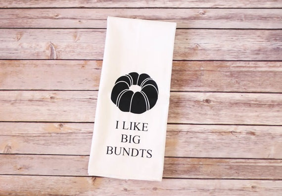 Funny Song Lyric Tea Towel - Flour Sack Towel - I Like Big Bundts