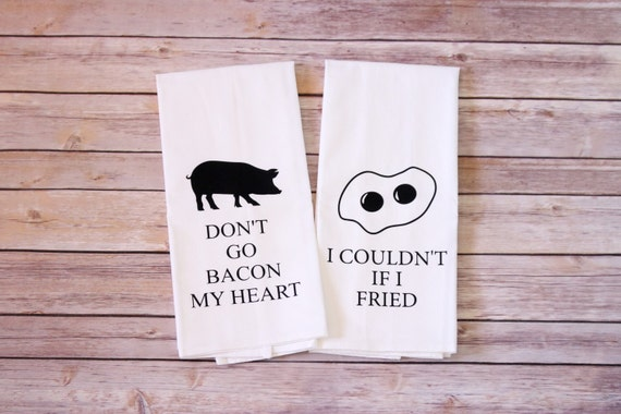 Funny Song Lyric Tea Towels - Flour Sack Towels - Bacon My Heart - Couldn't If I Fried
