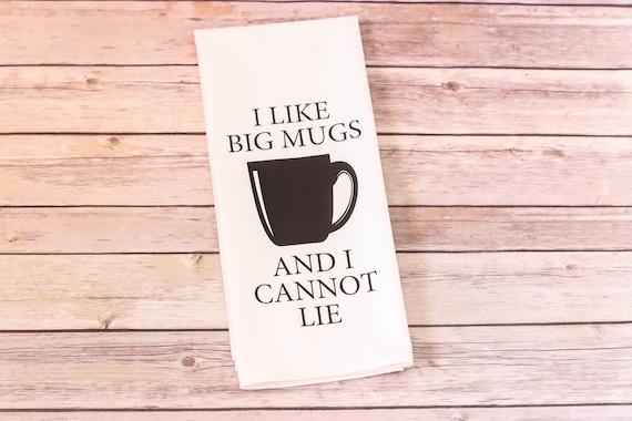 Funny Song Lyric Tea Towel - Flour Sack Towel - I Like Big Mugs