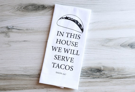 NEW ITEM! Floursack Towel - In This House We Will Serve Tacos