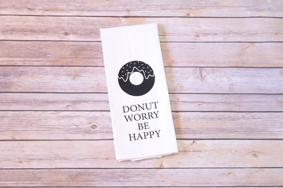 Funny Song Lyric Tea Towel - Flour Sack Towel - Donut Worry Be Happy - Kitchen Gifts - Tea Towels - Christmas Gift - Bridal Shower Gift