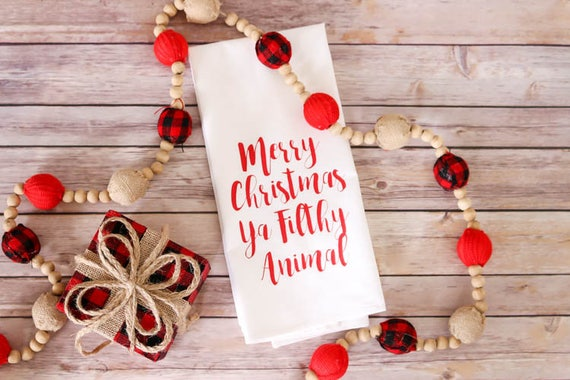 Christmas Dish Towel - Flour Sack Towel - Kitchen Tea Towel - Merry Christmas Ya Filthy Animal - Christmas Tea Towel - Christmas Decor