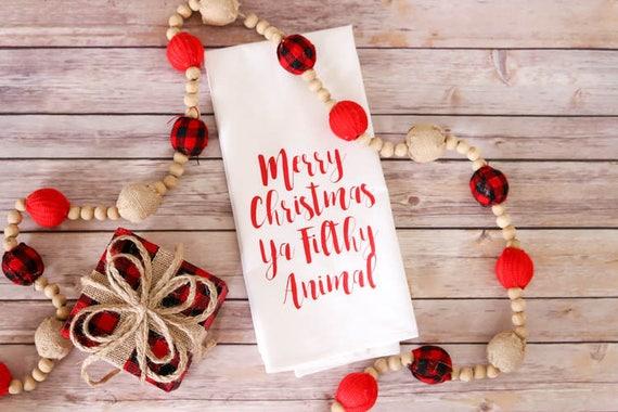 Christmas Dish Towel - Flour Sack Towel - Kitchen Tea Towel - Merry Christmas Ya Filthy Animal - Christmas Tea Towel - Christmas Decor
