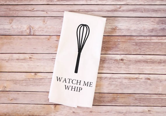 Flour Sack Towel - Kitchen Tea Towel - Watch Me Whip